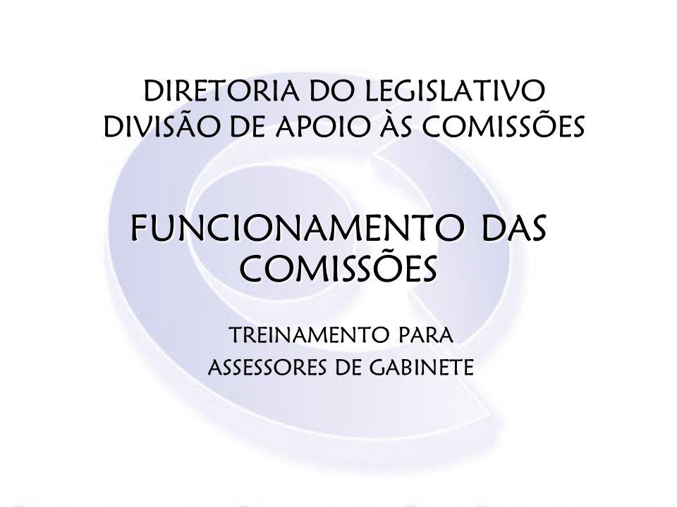 DIRETORIA DO LEGISLATIVO DIVISÃO DE APOIO ÀS COMISSÕES TREINAMENTO PARA ASSESSORES DE GABINETE FUNCIONAMENTO DAS COMISSÕES