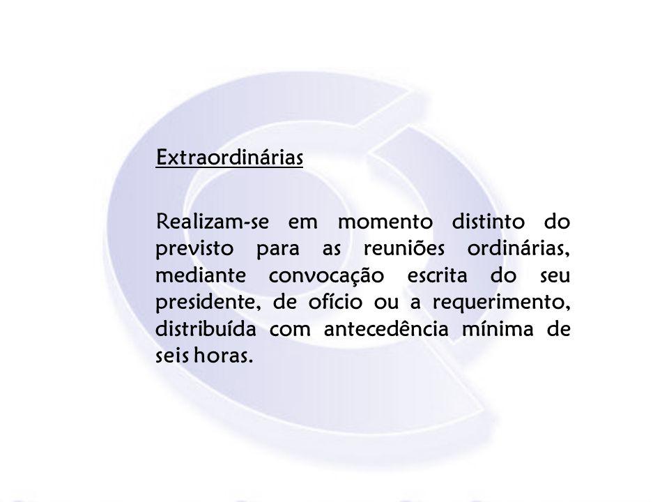 Extraordinárias Realizam-se em momento distinto do previsto para as reuniões ordinárias, mediante convocação escrita do seu presidente, de ofício ou a