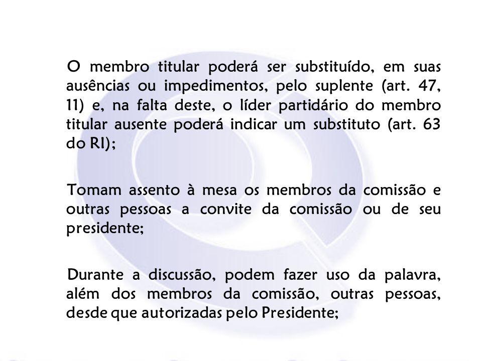 O membro titular poderá ser substituído, em suas ausências ou impedimentos, pelo suplente (art. 47, 11) e, na falta deste, o líder partidário do membr