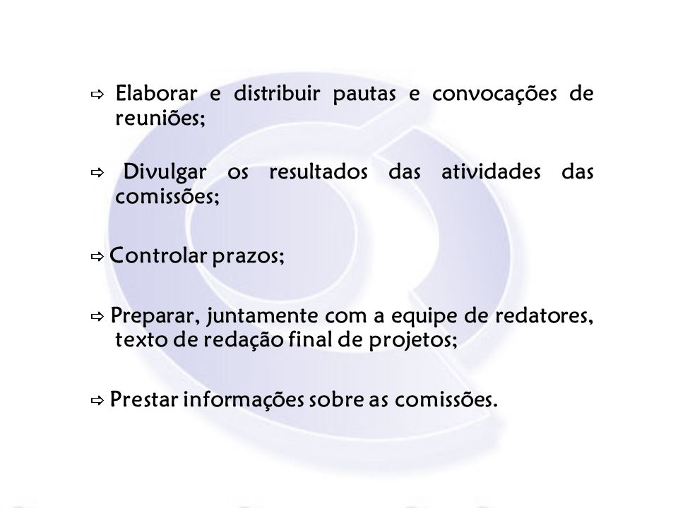 Elaborar e distribuir pautas e convocações de reuniões; Divulgar os resultados das atividades das comissões; Controlar prazos; Preparar, juntamente co