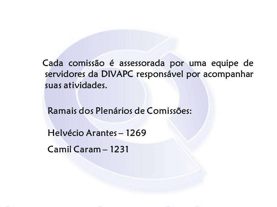 Cada comissão é assessorada por uma equipe de servidores da DIVAPC responsável por acompanhar suas atividades. Ramais dos Plenários de Comissões: Helv