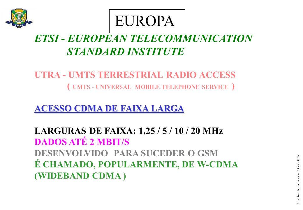 D i r e i t o s R e s e r v a d o s a o C P q D - 1 9 9 9 ETSI - EUROPEAN TELECOMMUNICATION STANDARD INSTITUTE UTRA - UMTS TERRESTRIAL RADIO ACCESS (