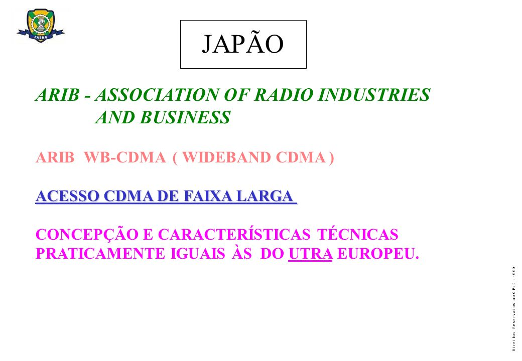 D i r e i t o s R e s e r v a d o s a o C P q D - 1 9 9 9 ARIB - ASSOCIATION OF RADIO INDUSTRIES AND BUSINESS ARIB WB-CDMA ( WIDEBAND CDMA ) ACESSO CD