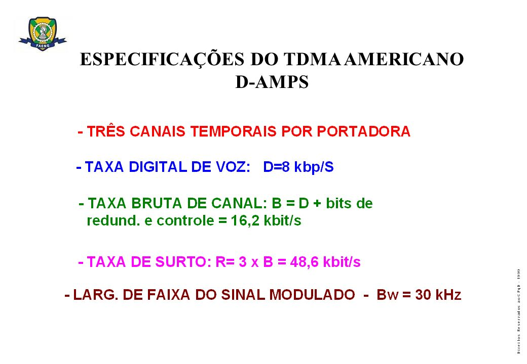 D i r e i t o s R e s e r v a d o s a o C P q D - 1 9 9 9 ESPECIFICAÇÕES DO TDMA AMERICANO D-AMPS