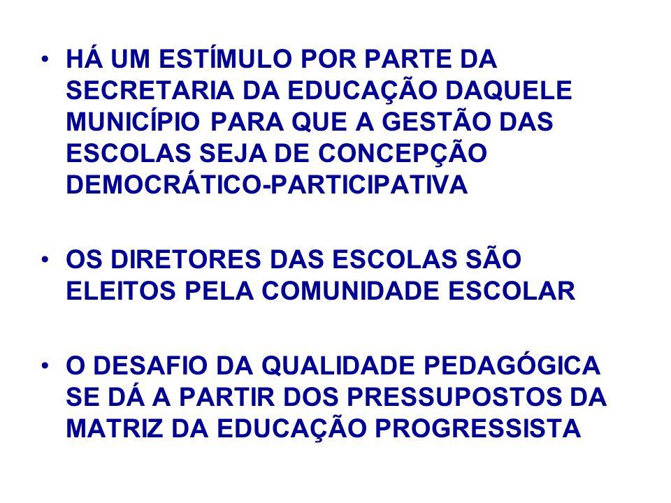 HÁ UM ESTÍMULO POR PARTE DA SECRETARIA DA EDUCAÇÃO DAQUELE MUNICÍPIO PARA QUE A GESTÃO DAS ESCOLAS SEJA DE CONCEPÇÃO DEMOCRÁTICO-PARTICIPATIVA OS DIRETORES DAS ESCOLAS SÃO ELEITOS PELA COMUNIDADE ESCOLAR O DESAFIO DA QUALIDADE PEDAGÓGICA SE DÁ A PARTIR DOS PRESSUPOSTOS DA MATRIZ DA EDUCAÇÃO PROGRESSISTA
