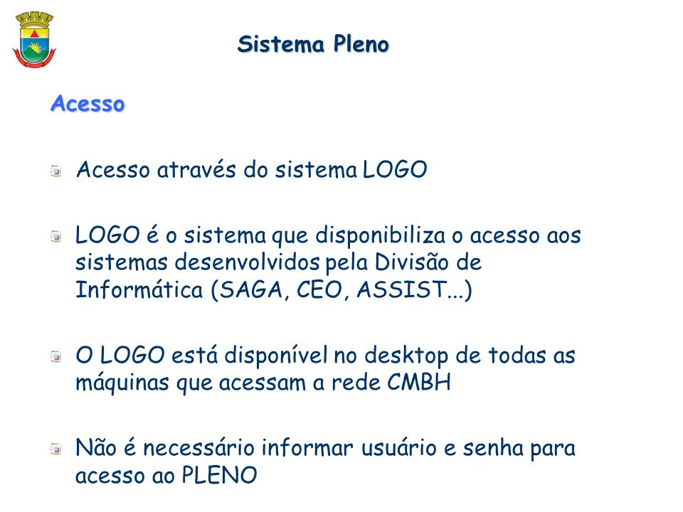 Acesso Acesso através do sistema LOGO LOGO é o sistema que disponibiliza o acesso aos sistemas desenvolvidos pela Divisão de Informática (SAGA, CEO, A
