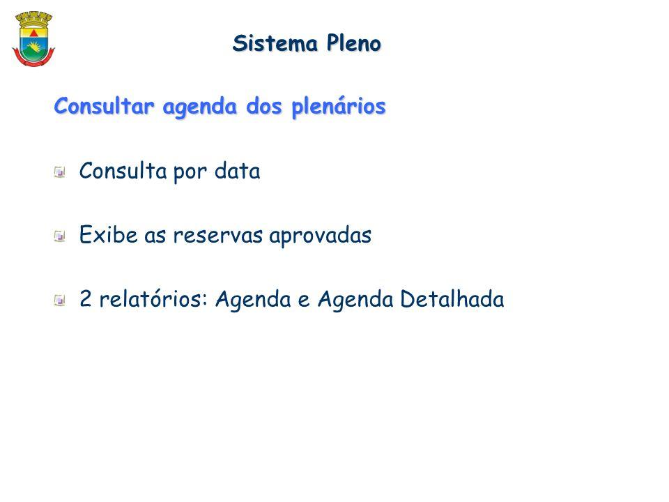 Consultar agenda dos plenários Consulta por data Exibe as reservas aprovadas 2 relatórios: Agenda e Agenda Detalhada Sistema Pleno