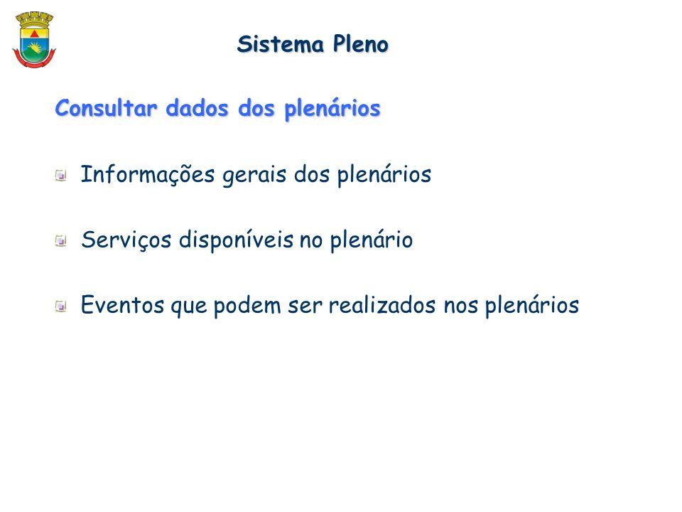 Consultar dados dos plenários Informações gerais dos plenários Serviços disponíveis no plenário Eventos que podem ser realizados nos plenários Sistema