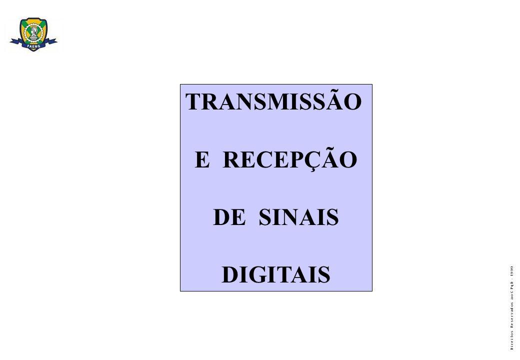D i r e i t o s R e s e r v a d o s a o C P q D - 1 9 9 9 TRANSMISSÃO E RECEPÇÃO DE SINAIS DIGITAIS
