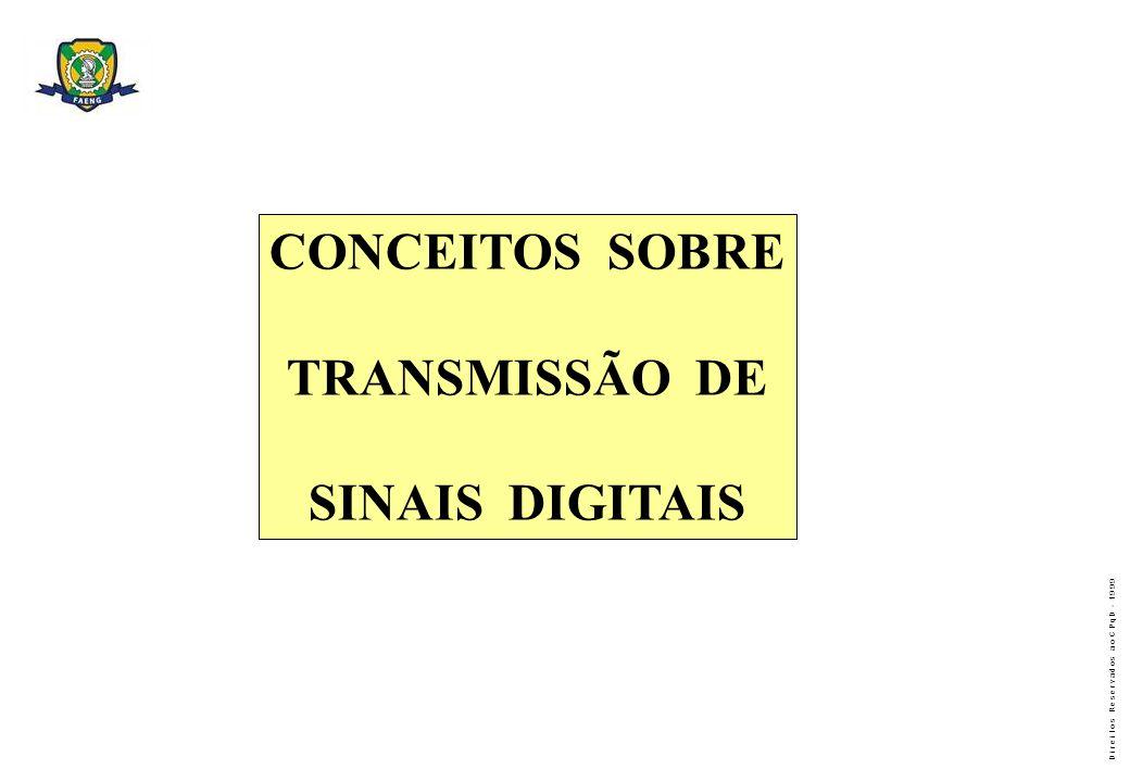 D i r e i t o s R e s e r v a d o s a o C P q D - 1 9 9 9 CONCEITOS SOBRE TRANSMISSÃO DE SINAIS DIGITAIS