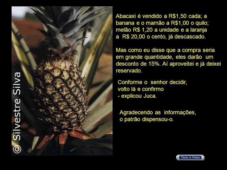 Abacaxi é vendido a R$1,50 cada; a banana e o mamão a R$1,00 o quilo; melão R$ 1,20 a unidade e a laranja a R$ 20,00 o cento, já descascado. Mas como