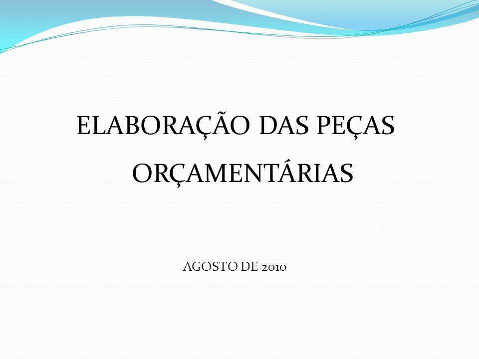 ELABORAÇÃO DAS PEÇAS ORÇAMENTÁRIAS AGOSTO DE 2010