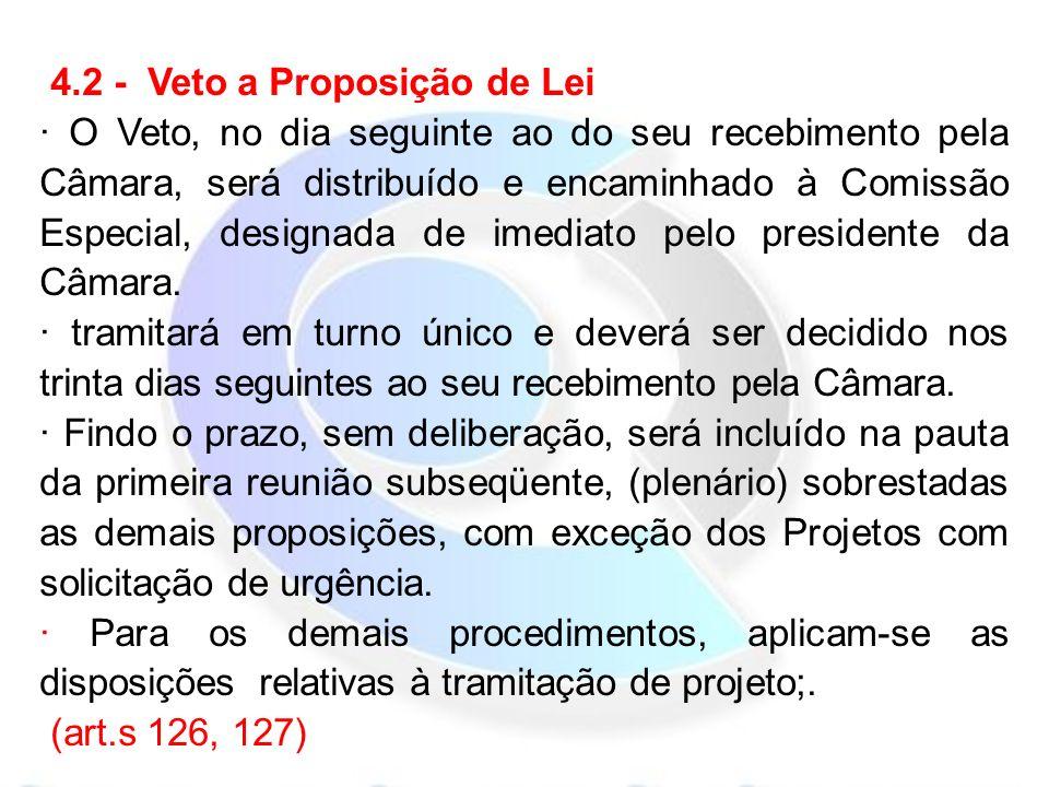 4.2 - Veto a Proposição de Lei · O Veto, no dia seguinte ao do seu recebimento pela Câmara, será distribuído e encaminhado à Comissão Especial, designada de imediato pelo presidente da Câmara.