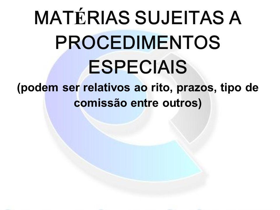 MAT É RIAS SUJEITAS A PROCEDIMENTOS ESPECIAIS (podem ser relativos ao rito, prazos, tipo de comissão entre outros)