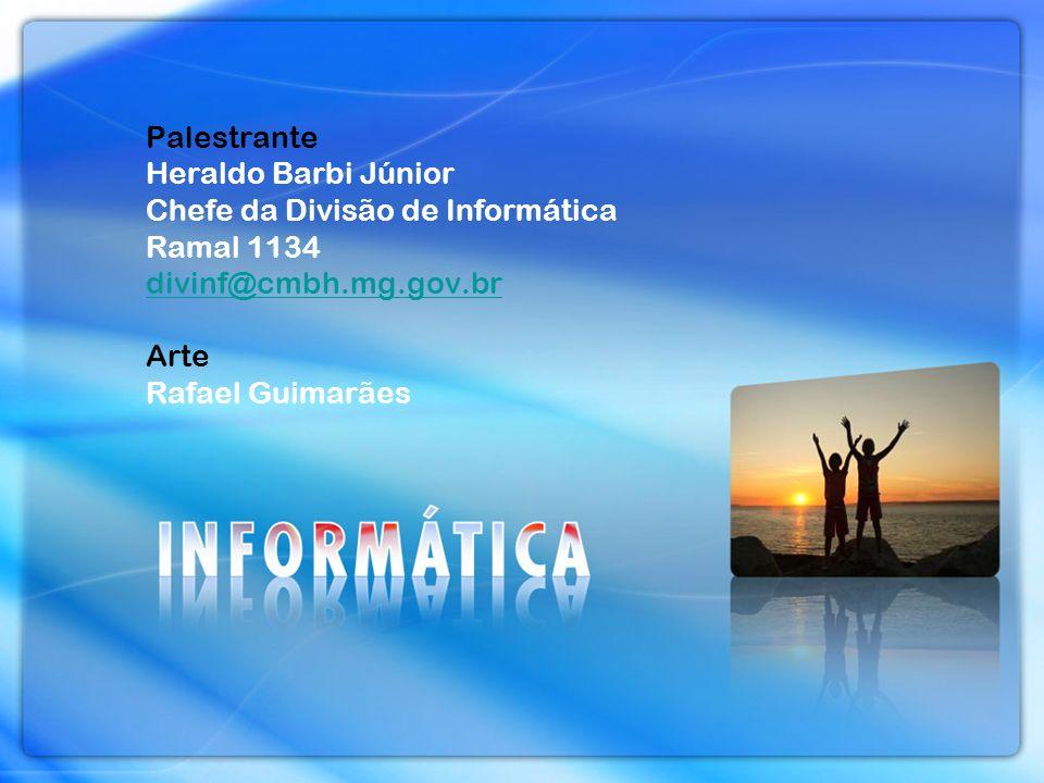 Palestrante Heraldo Barbi Júnior Chefe da Divisão de Informática Ramal 1134 divinf@cmbh.mg.gov.br Arte Rafael Guimarães