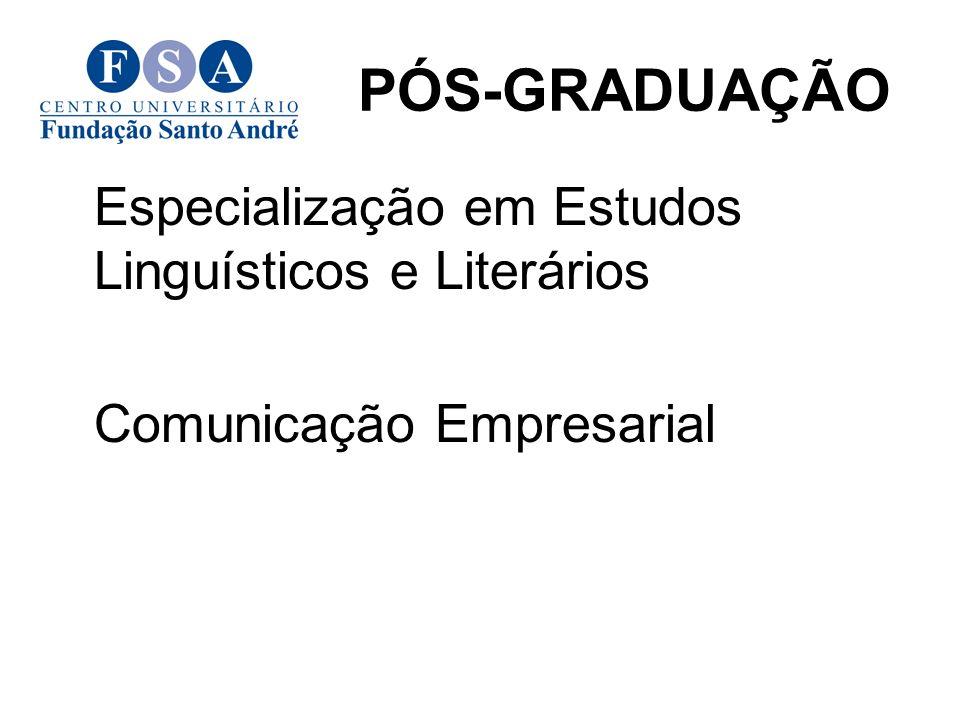 PÓS-GRADUAÇÃO Especialização em Estudos Linguísticos e Literários Comunicação Empresarial