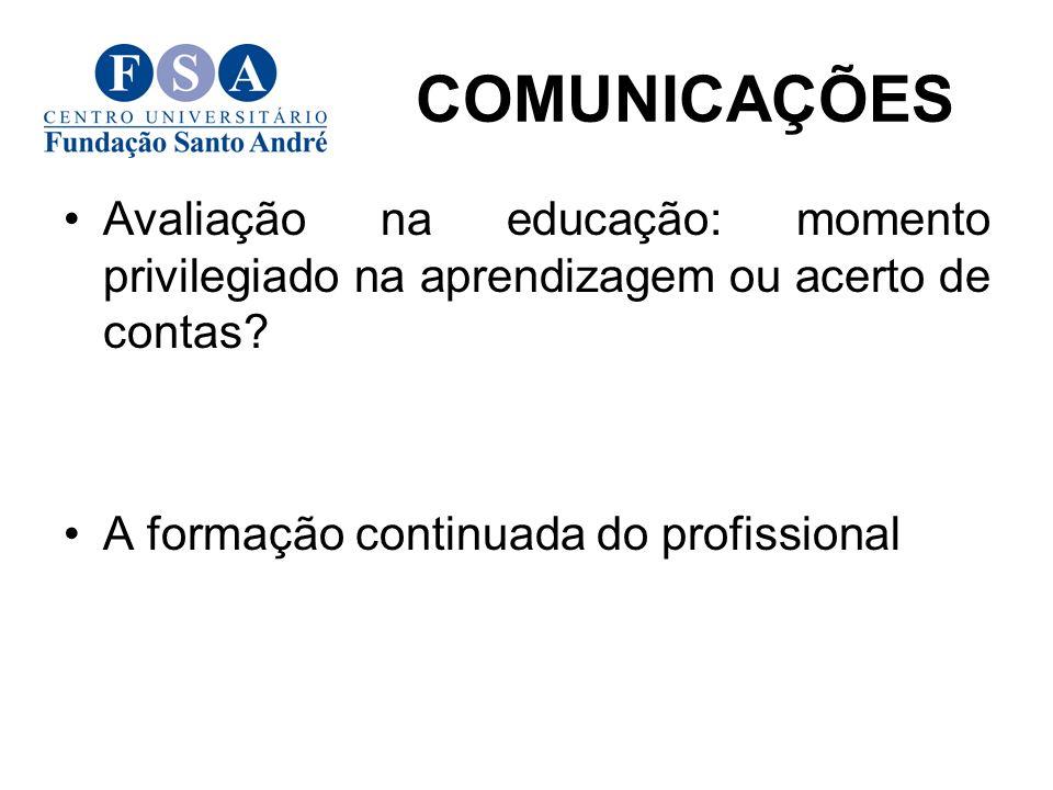 Avaliação na educação: momento privilegiado na aprendizagem ou acerto de contas? A formação continuada do profissional COMUNICAÇÕES
