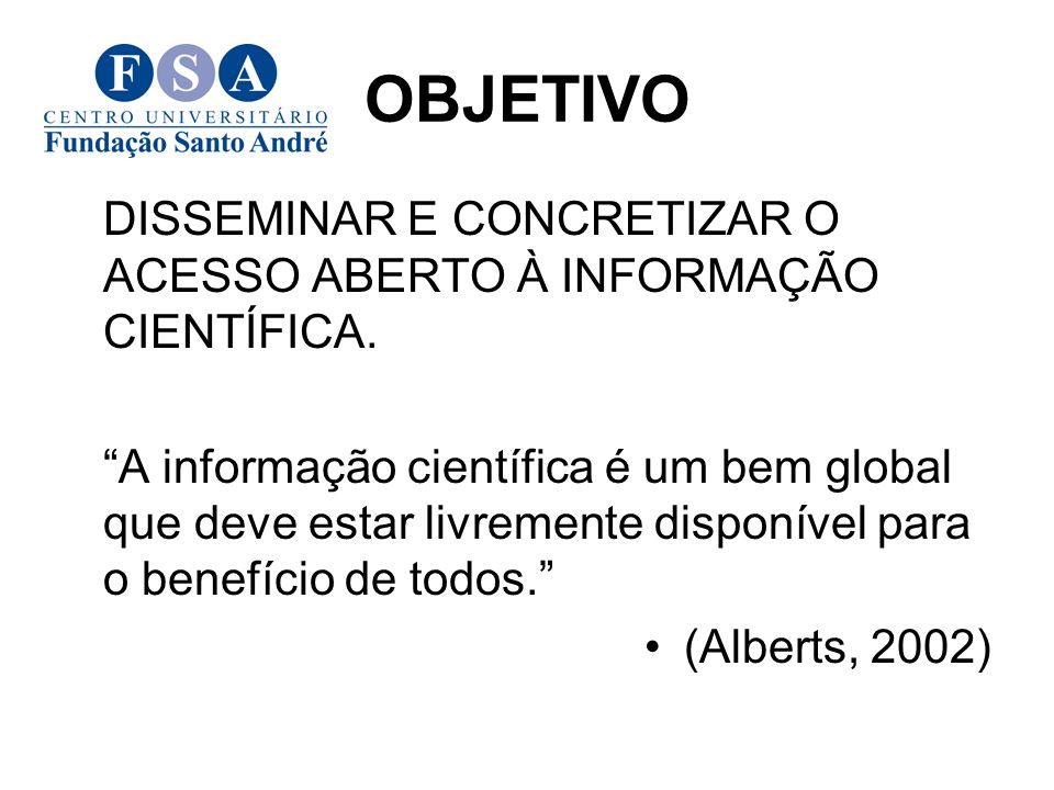 OBJETIVO DISSEMINAR E CONCRETIZAR O ACESSO ABERTO À INFORMAÇÃO CIENTÍFICA. A informação científica é um bem global que deve estar livremente disponíve
