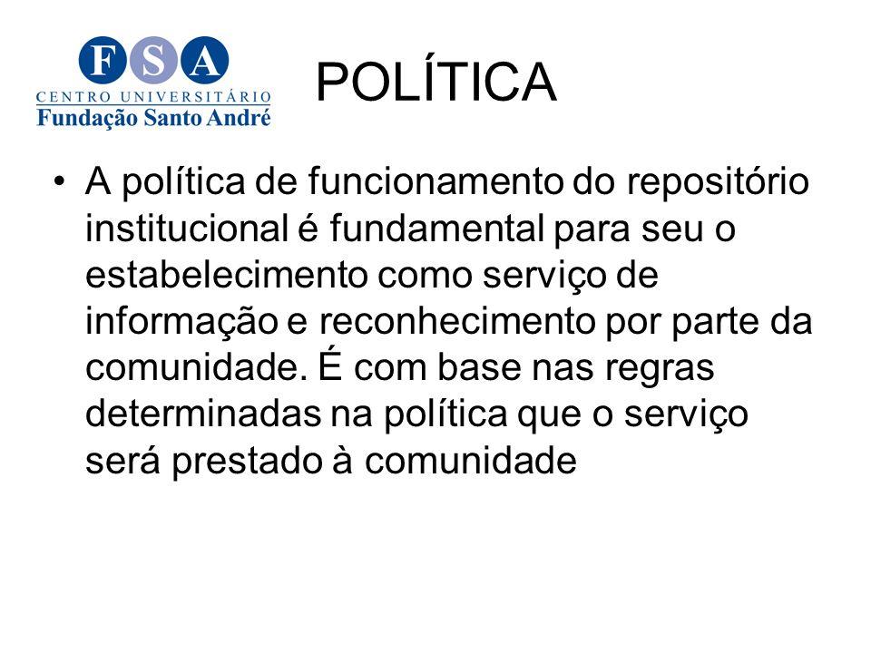 POLÍTICA A política de funcionamento do repositório institucional é fundamental para seu o estabelecimento como serviço de informação e reconhecimento