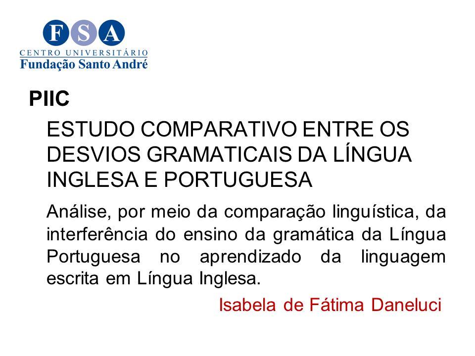 PIIC ESTUDO COMPARATIVO ENTRE OS DESVIOS GRAMATICAIS DA LÍNGUA INGLESA E PORTUGUESA Análise, por meio da comparação linguística, da interferência do e