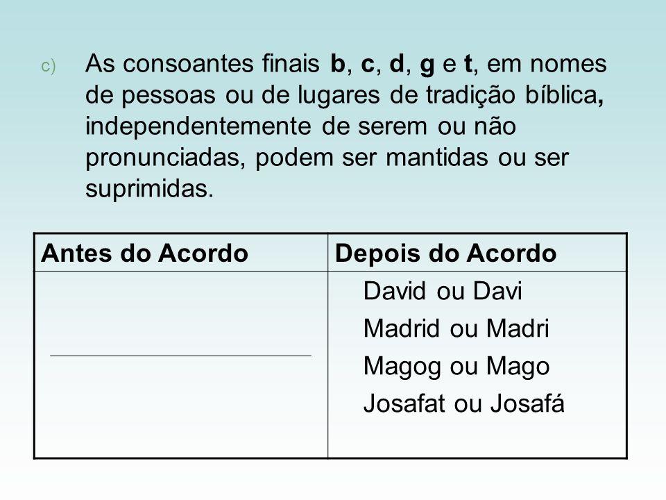 c) As consoantes finais b, c, d, g e t, em nomes de pessoas ou de lugares de tradição bíblica, independentemente de serem ou não pronunciadas, podem s
