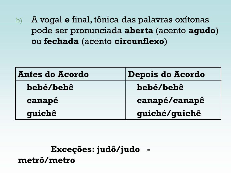 Antes do AcordoDepois do Acordo bebé/bebê canapé guichê bebé/bebê canapé/canapê guiché/guichê b) A vogal e final, tônica das palavras oxítonas pode se