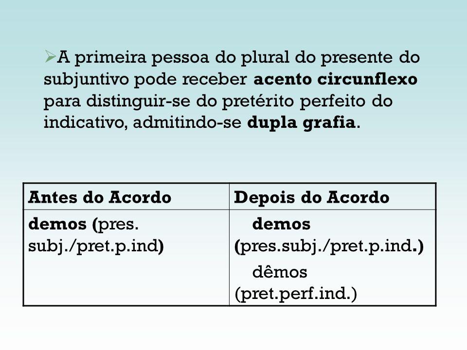 A primeira pessoa do plural do presente do subjuntivo pode receber acento circunflexo para distinguir-se do pretérito perfeito do indicativo, admitind