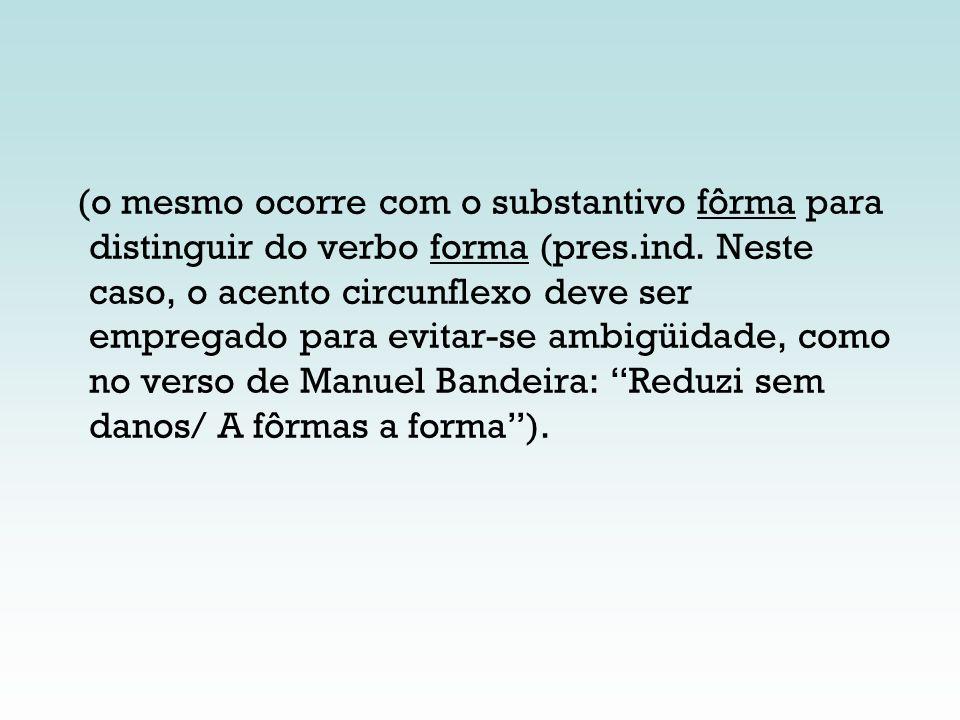 (o mesmo ocorre com o substantivo fôrma para distinguir do verbo forma (pres.ind. Neste caso, o acento circunflexo deve ser empregado para evitar-se a