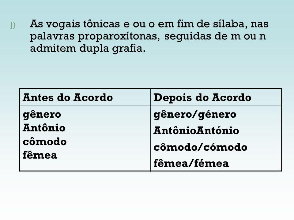 j) As vogais tônicas e ou o em fim de sílaba, nas palavras proparoxítonas, seguidas de m ou n admitem dupla grafia. Antes do AcordoDepois do Acordo gê
