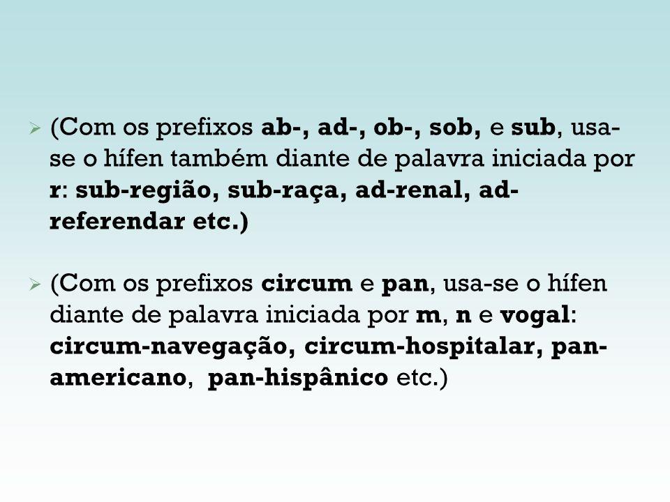 (Com os prefixos ab-, ad-, ob-, sob, e sub, usa- se o hífen também diante de palavra iniciada por r: sub-região, sub-raça, ad-renal, ad- referendar et