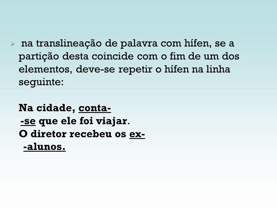 na translineação de palavra com hífen, se a partição desta coincide com o fim de um dos elementos, deve-se repetir o hífen na linha seguinte: Na cidad