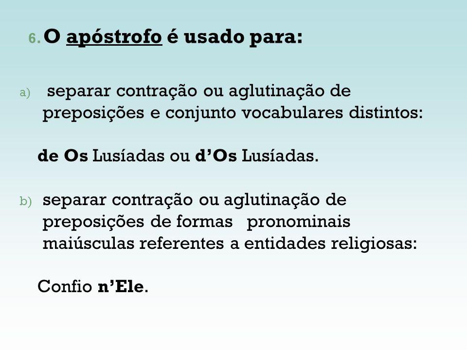 6. O apóstrofo é usado para: a) separar contração ou aglutinação de preposições e conjunto vocabulares distintos: de Os Lusíadas ou dOs Lusíadas. b) s