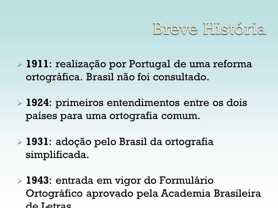 Breve História 1911: realização por Portugal de uma reforma ortográfica. Brasil não foi consultado. 1924: primeiros entendimentos entre os dois países