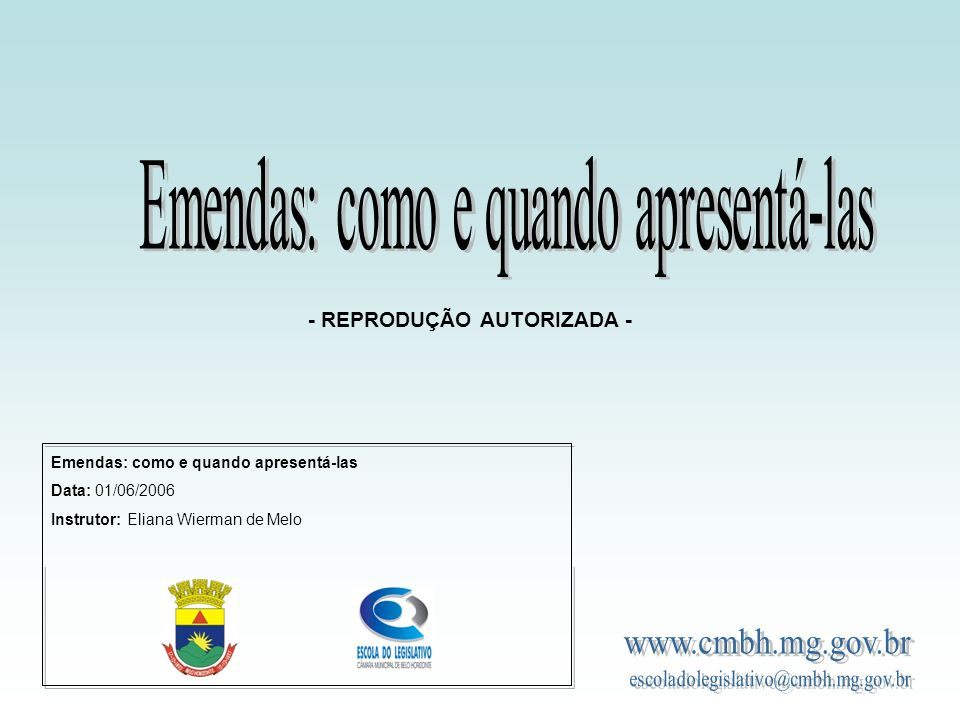 Emendas: como e quando apresentá-las Data: 01/06/2006 Instrutor: Eliana Wierman de Melo - REPRODUÇÃO AUTORIZADA -