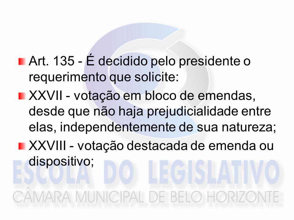Art. 135 - É decidido pelo presidente o requerimento que solicite: XXVII - votação em bloco de emendas, desde que não haja prejudicialidade entre elas