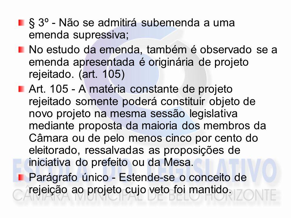 § 3º - Não se admitirá subemenda a uma emenda supressiva; No estudo da emenda, também é observado se a emenda apresentada é originária de projeto rejeitado.