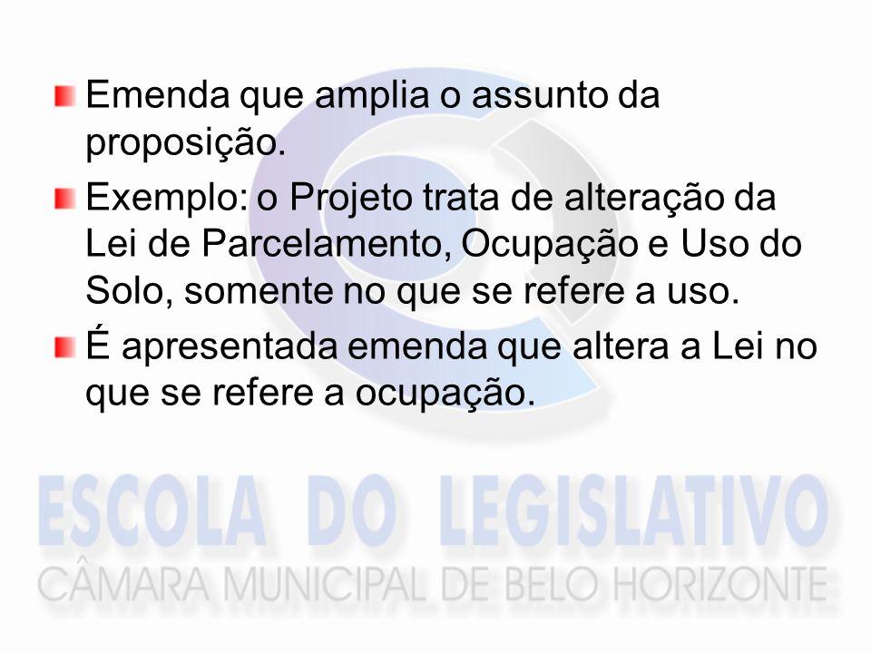 Emenda que amplia o assunto da proposição. Exemplo: o Projeto trata de alteração da Lei de Parcelamento, Ocupação e Uso do Solo, somente no que se ref