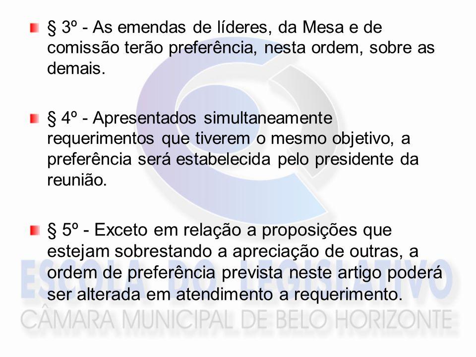 § 3º - As emendas de líderes, da Mesa e de comissão terão preferência, nesta ordem, sobre as demais. § 4º - Apresentados simultaneamente requerimentos