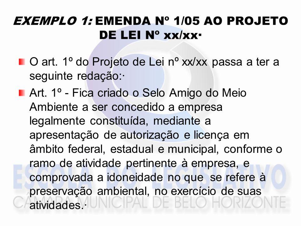 EXEMPLO 1: EMENDA Nº 1/05 AO PROJETO DE LEI Nº xx/xx· O art.