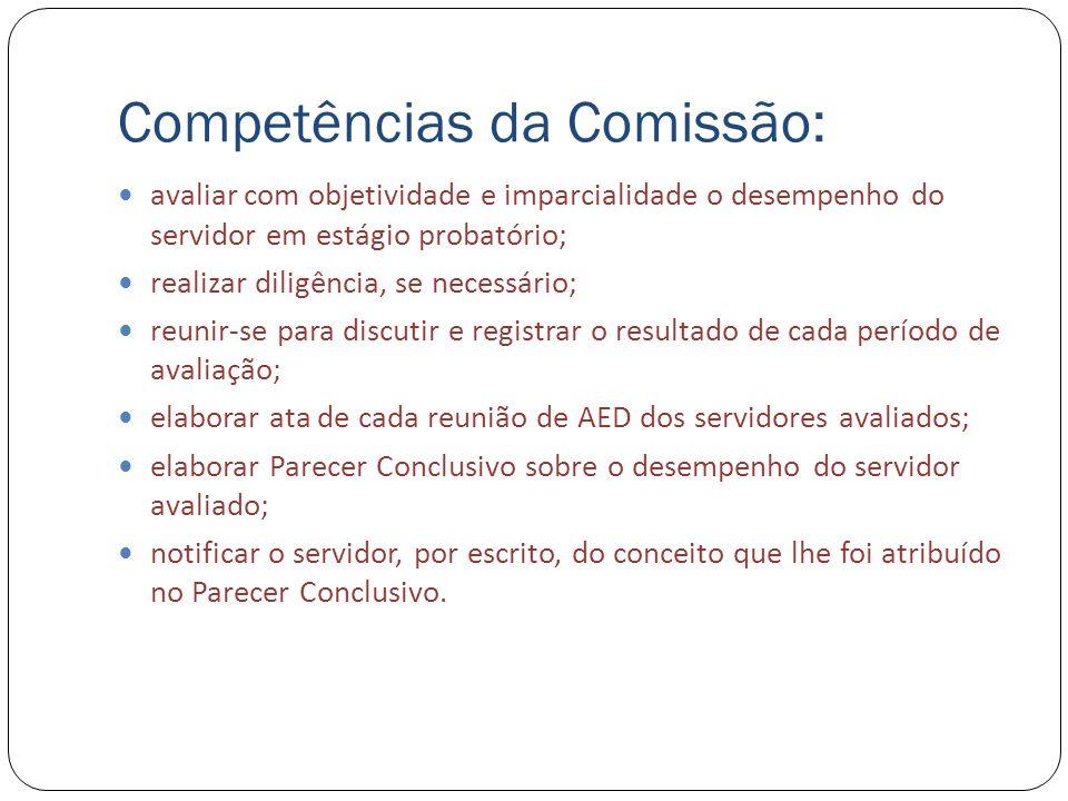 Competências da Comissão: avaliar com objetividade e imparcialidade o desempenho do servidor em estágio probatório; realizar diligência, se necessário