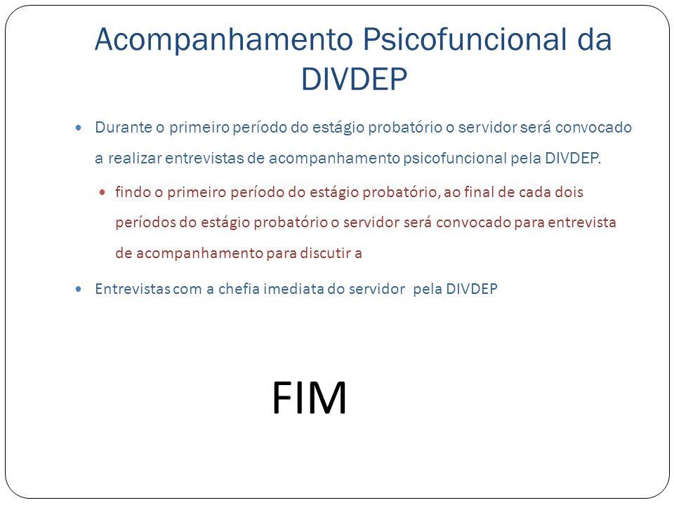 Acompanhamento Psicofuncional da DIVDEP Durante o primeiro período do estágio probatório o servidor será convocado a realizar entrevistas de acompanha