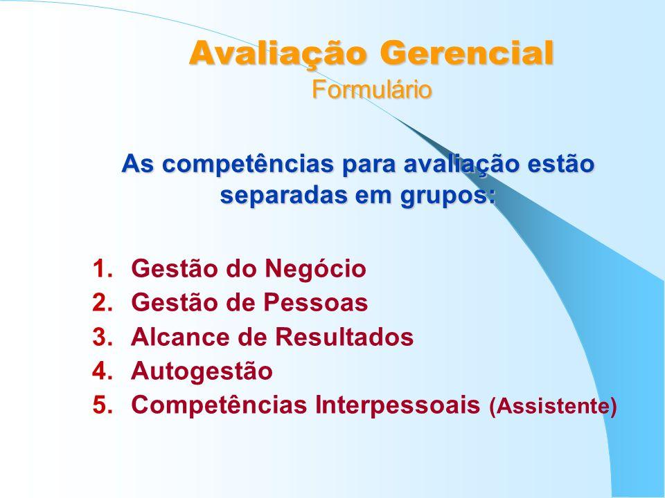 Avaliação Gerencial Formulário 1.Gestão do Negócio 2.Gestão de Pessoas 3.Alcance de Resultados 4.Autogestão 5.Competências Interpessoais (Assistente)