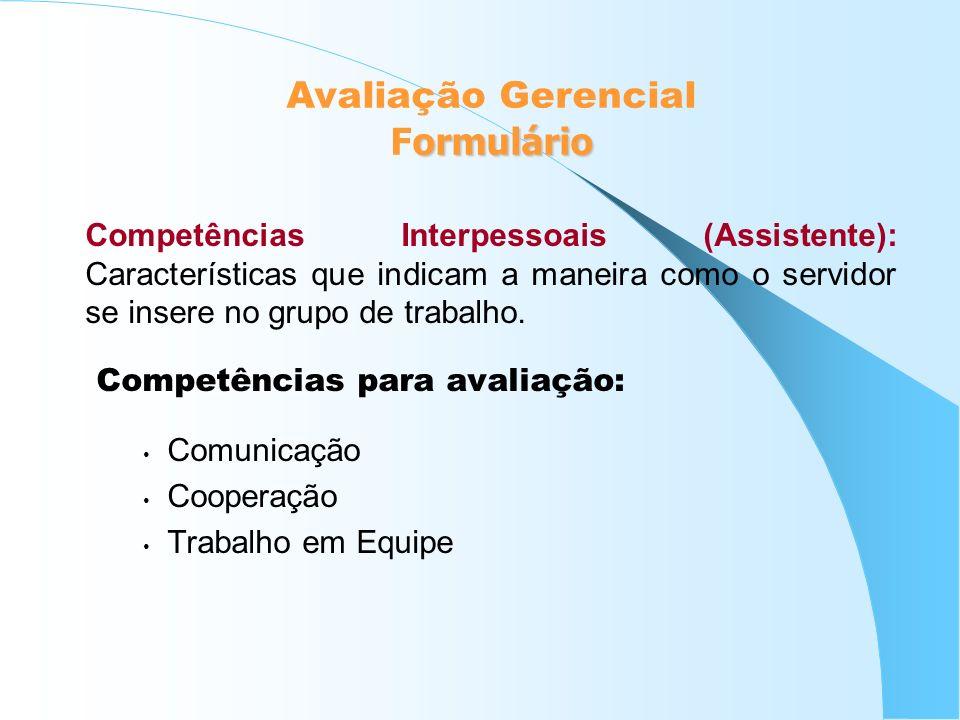 Competências Interpessoais (Assistente): Características que indicam a maneira como o servidor se insere no grupo de trabalho. Competências para avali