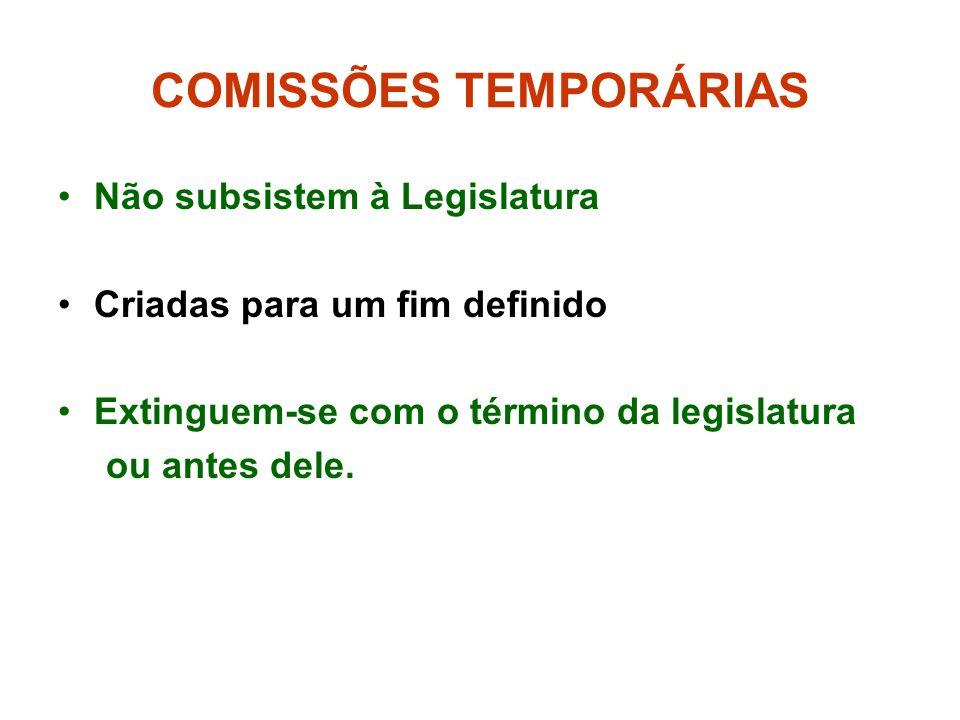 COMISSÕES TEMPORÁRIAS Não subsistem à Legislatura Criadas para um fim definido Extinguem-se com o término da legislatura ou antes dele.