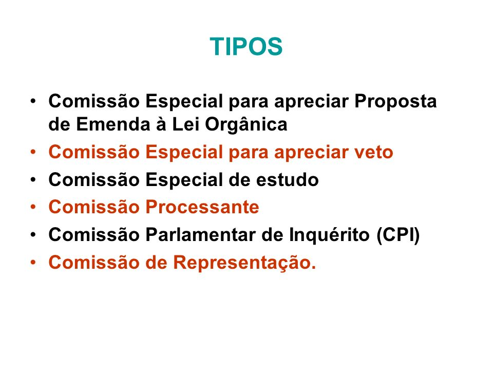 TIPOS Comissão Especial para apreciar Proposta de Emenda à Lei Orgânica Comissão Especial para apreciar veto Comissão Especial de estudo Comissão Processante Comissão Parlamentar de Inquérito (CPI) Comissão de Representação.