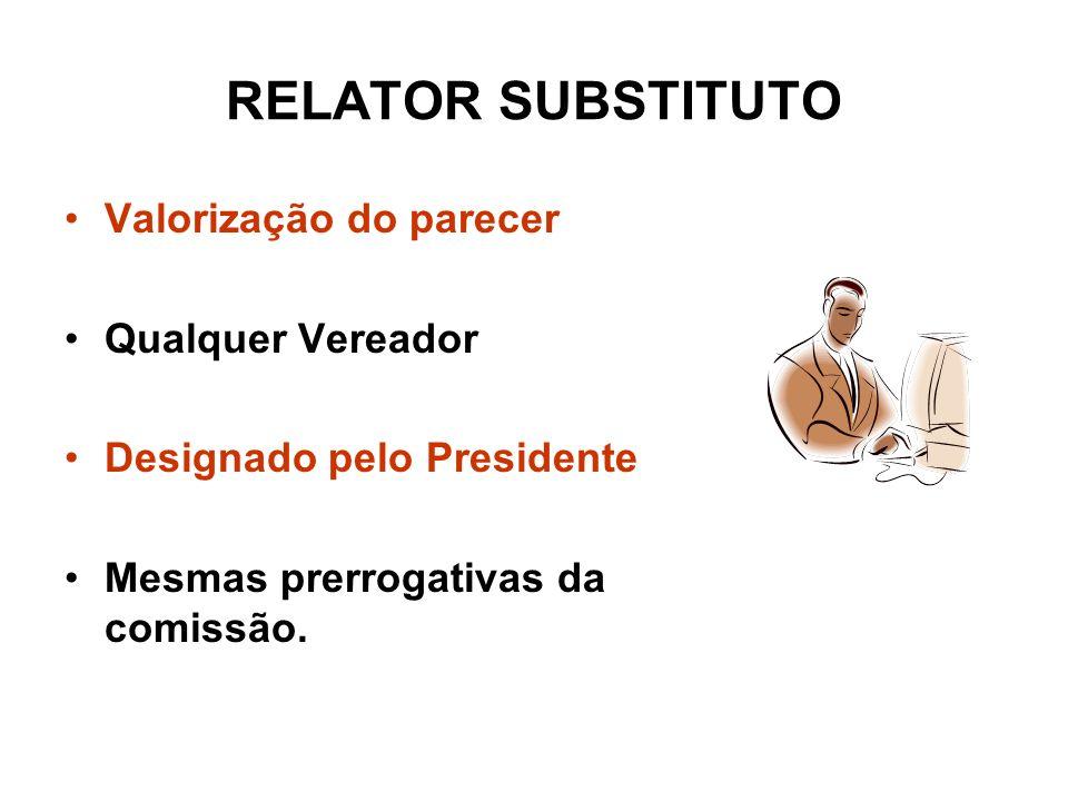RELATOR SUBSTITUTO Valorização do parecer Qualquer Vereador Designado pelo Presidente Mesmas prerrogativas da comissão.