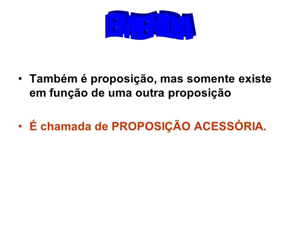 Também é proposição, mas somente existe em função de uma outra proposição É chamada de PROPOSIÇÃO ACESSÓRIA.
