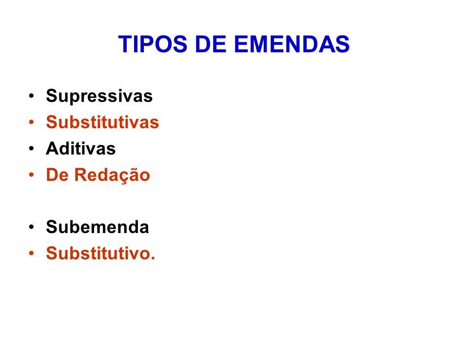TIPOS DE EMENDAS Supressivas Substitutivas Aditivas De Redação Subemenda Substitutivo.