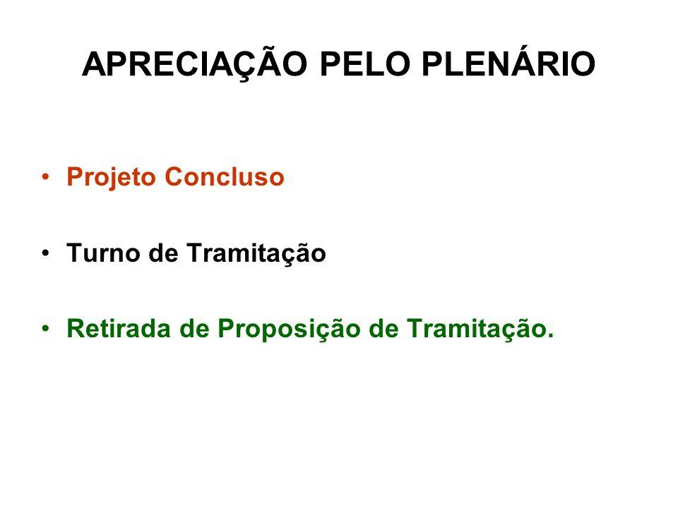 APRECIAÇÃO PELO PLENÁRIO Projeto Concluso Turno de Tramitação Retirada de Proposição de Tramitação.