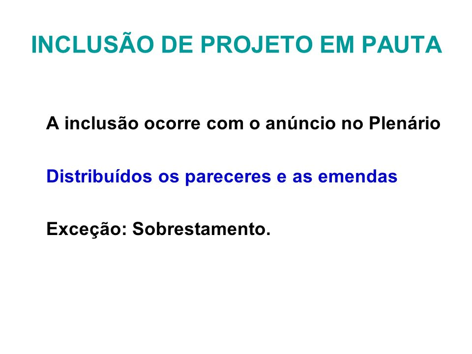 INCLUSÃO DE PROJETO EM PAUTA A inclusão ocorre com o anúncio no Plenário Distribuídos os pareceres e as emendas Exceção: Sobrestamento.